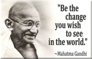 JM12_be_the_change_you_wish_to_see_Mahatma_Gandhi.jpg